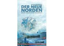 DER NEUE NORDEN. Die Arktis und der Traum vom Aufbruch